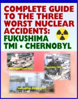Progressive Management - Complete Guide to the Three Worst Nuclear Power Plant Accidents: Fukushima 2011, Three Mile Island 1979, and Chernobyl 1986 - Authoritative Coverage of Radiation Releases and Effects
