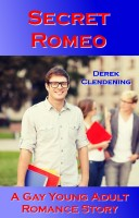 Derek Clendening - Secret Romeo: A Gay Young Adult Romance Story