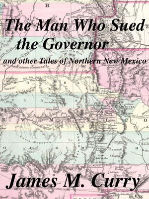 The Man Who Sued the Governor, and other tales of Northern New Mexico