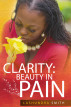 Clarity: Beauty in Pain by LaShundra Smith