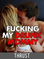 Thrust - Fucking My Drunk Mommy (Pseudo Incest Mommy Son Teenage Dubcon Family Sex)