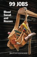 Joe Cottonwood - 99 Jobs: Blood, Sweat, and Houses