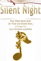 Pure Sheet Music - Silent Night Pure Sheet Music Duet for Flute and Double Bass, Arranged by Lars Christian Lundholm