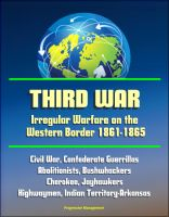 Progressive Management - Third War: Irregular Warfare on the Western Border 1861-1865 - Civil War, Confederate Guerrillas, Abolitionists, Bushwhackers, Cherokee, Jayhawkers, Highwaymen, Indian Territory-Arkansas