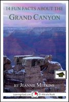 Jeannie Meekins - 14 Fun Facts About the Grand Canyon: Educational Version