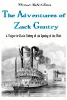 Clarence Robert Tower - The Adventures of Zack Gentry  A Tongue-in-Cheek History of the Opening of the West