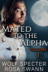 Mated to the Alpha Volume 1 by Wolf Specter & Rosa Swann
