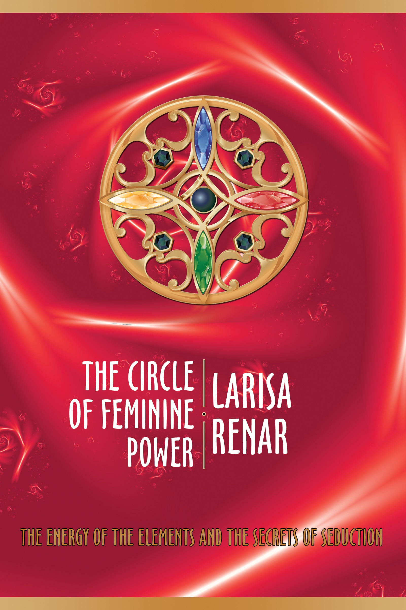 The circle of feminine power: the energy of the elements and the secrets of  seduction, an Ebook by Larisa Renar