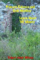 Robert Adair Wilson - Princess Rebecca and Sock Monkey Learn About 'NO' Money