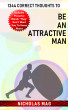 1344 Correct Thoughts to Be an Attractive Man by Nicholas Mag