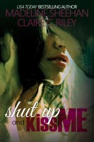 Claire C Riley & Madeline Sheehan - Shut Up and Kiss Me