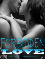Kelsey Charisma - Forbidden Love: Book 1