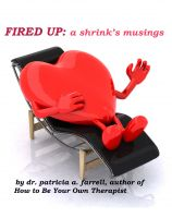 Patricia Farrell - Fired Up: A shrink's musings