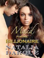 Natalia Darque - Maid For the Billionaire