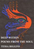 tessa riggins - Deep Within Poems From The Soul