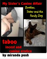 Miranda Push - My Sister's Canine Affair (Brother, Sister and the Family Dog) Taboo incest and canine erotica