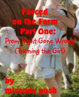Miranda Push - Forced on the Farm, Part One: Prom Night Gone Wrong / Training the Girl (taboo canine sex)
