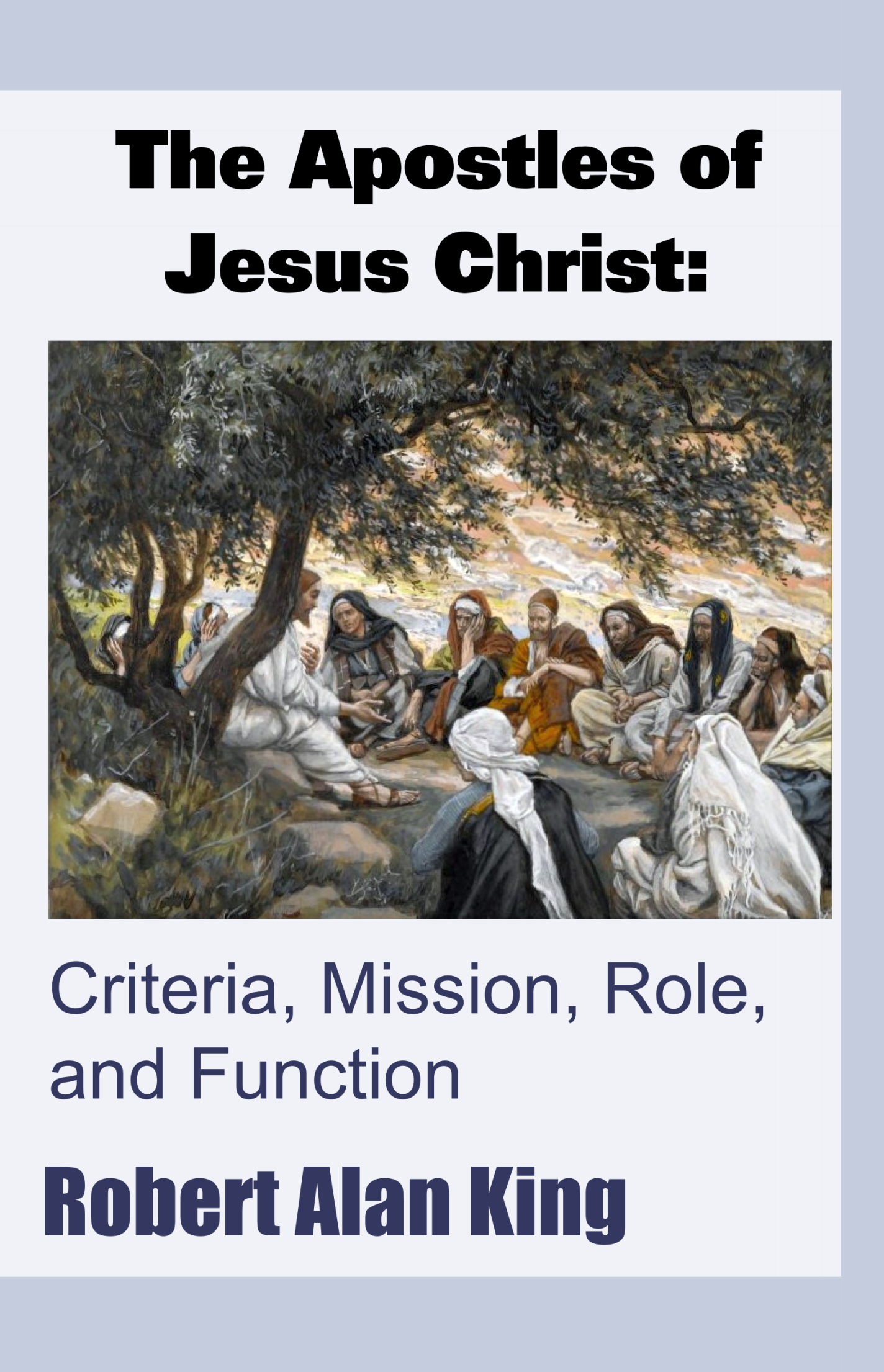 The Apostles of Jesus Christ: Criteria, Mission, Role, and Function, an  Ebook by Robert Alan King