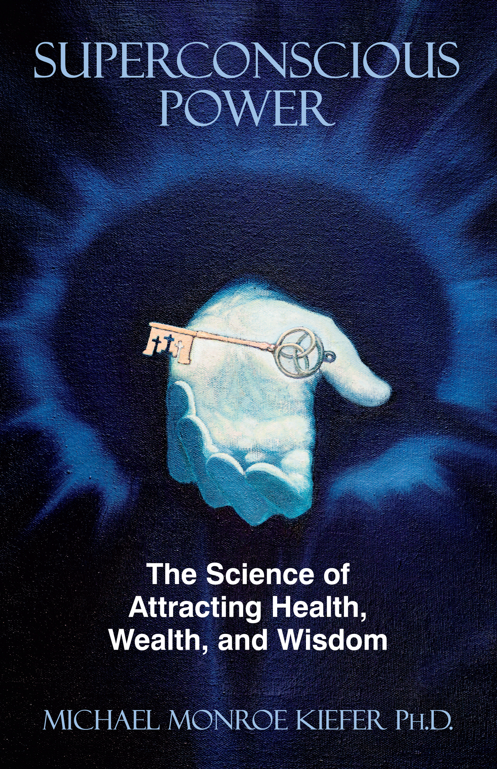 Superconscious Power - The Science of Attracting Health, Wealth, and  Wisdom, an Ebook by Dr  Michael Monroe Kiefer