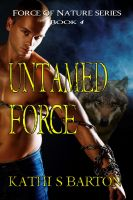 Kathi S Barton - Untamed Force (Force of Nature Series #4)