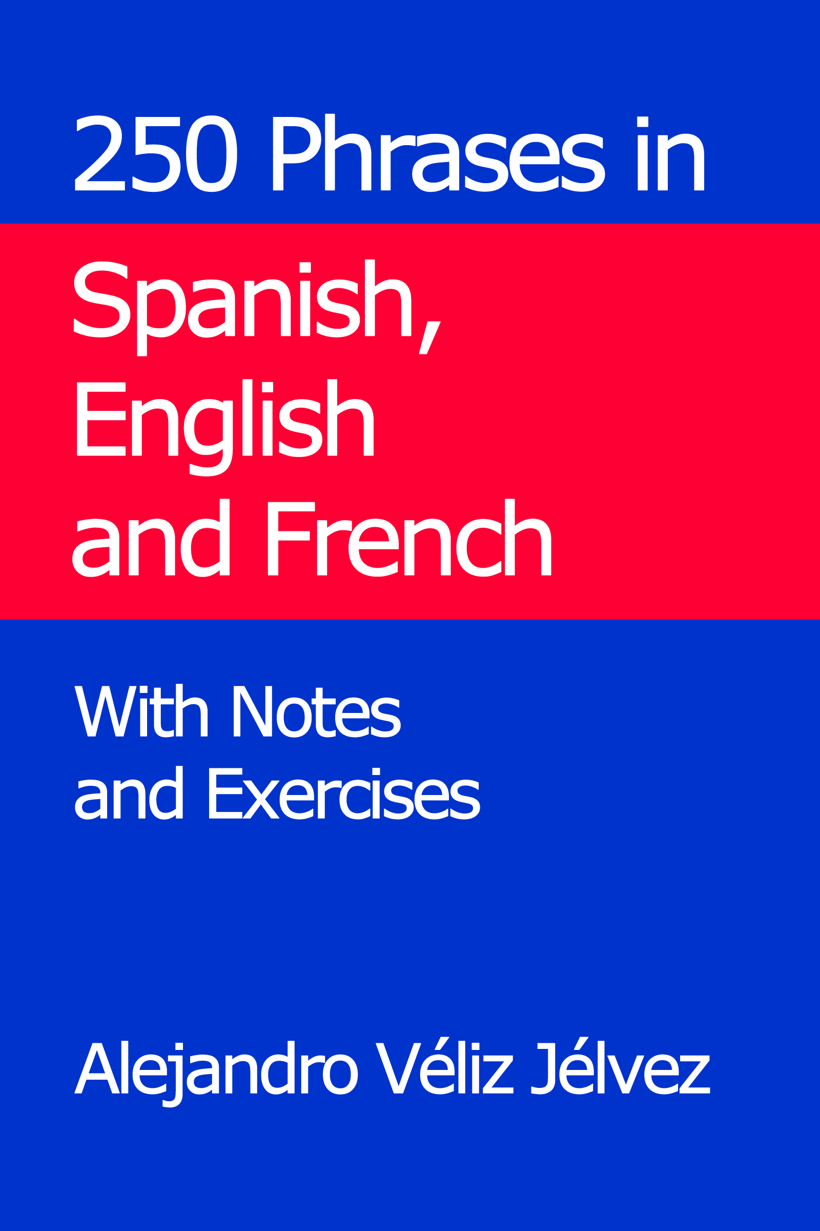 250 Phrases in Spanish, English and French  With Notes and Exercises, an  Ebook by Alejandro Véliz Jélvez