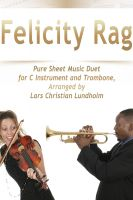 Pure Sheet Music - Felicity Rag Pure Sheet Music Duet for C Instrument and Trombone, Arranged by Lars Christian Lundholm