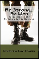 Roderick L. Evans - Be Strong... Be Men: Responding to the Christian Call to Manhood