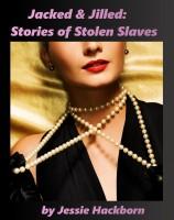 Jessie Hackborn - Jacked & Jilled: Stories of Stolen Slaves