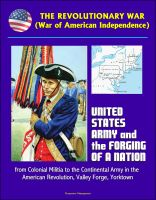 Progressive Management - The Revolutionary War (War of American Independence): United States Army and the Forging of a Nation, from Colonial Militia to the Continental Army in the American Revolution, Valley Forge, Yorktown