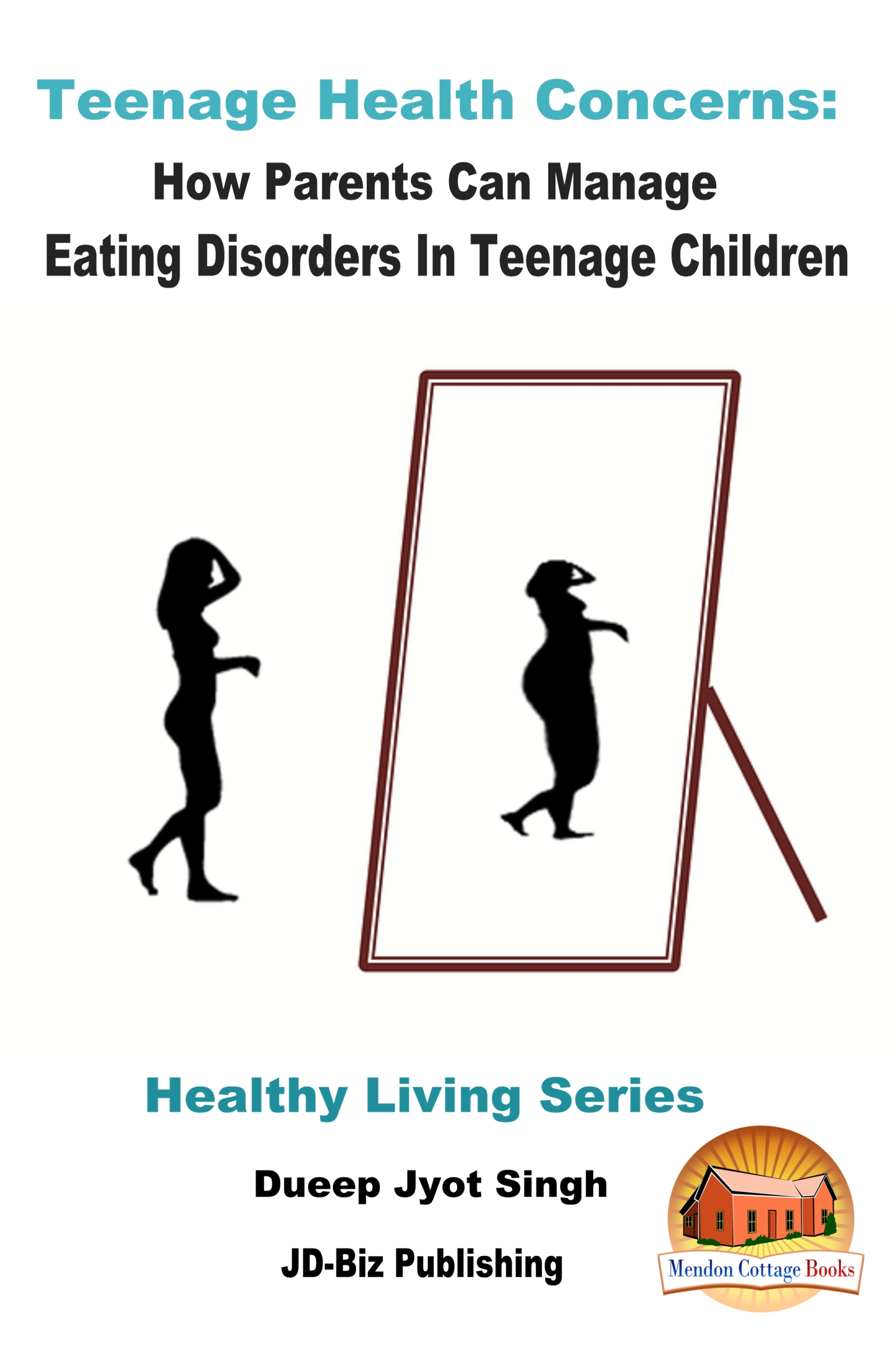 Teenage Health Concerns: How Parents Can Manage Eating Disorders In Teenage  Children, an Ebook by Dueep Jyot Singh