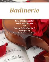 Pure Sheet Music - Badinerie Pure sheet music for violin and clarinet by Johann Sebastian Bach. Duet arranged by Lars Christian Lundholm