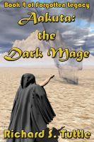 Richard S. Tuttle - Aakuta: the Dark Mage (Forgotten Legacy #4)
