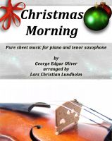 Pure Sheet Music - Christmas Morning Pure sheet music for piano and tenor saxophone by George Edgar Oliver arranged by Lars Christian Lundholm