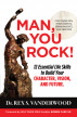 Man, You Rock! 12 Essential Life Skills to Build Your Character, Vision, and Future--For Young Men, Their Parents, Grandparents, and Mentors by Dr. Rex S. Vanderwood
