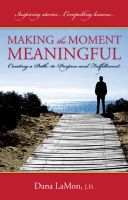 Cover for 'Making the Moment Meaningful: Creating a Path to Purpose and Fulfillment'