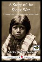 Alex Rounds - A Story of the Sioux War: Educational Version