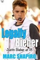 Marc Shapiro - Legally Biber: Justin Bieber at 18: An Unauthorized Biography