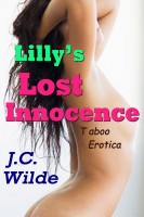 J.C. Wilde - Lilly's Lost Innocence: Taboo Erotica