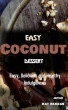 Easy Coconut Dessert : 101 Easy, Delicious and Healthy Indulgences by Ray Hassan