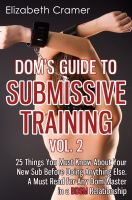 Elizabeth Cramer - Dom's Guide To Submissive Training Vol. 2: 25 Things You Must Know About Your New Sub Before Doing Anything Else. A Must Read For Any Dom/Master In A BDSM Relationship