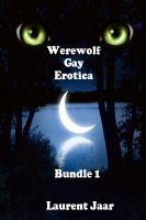 Laurent Jarr - Werewolf Gay Erotica Bundle 1 ( Three Gay Paranormal Erotic Romance - Werewolf Alpha)