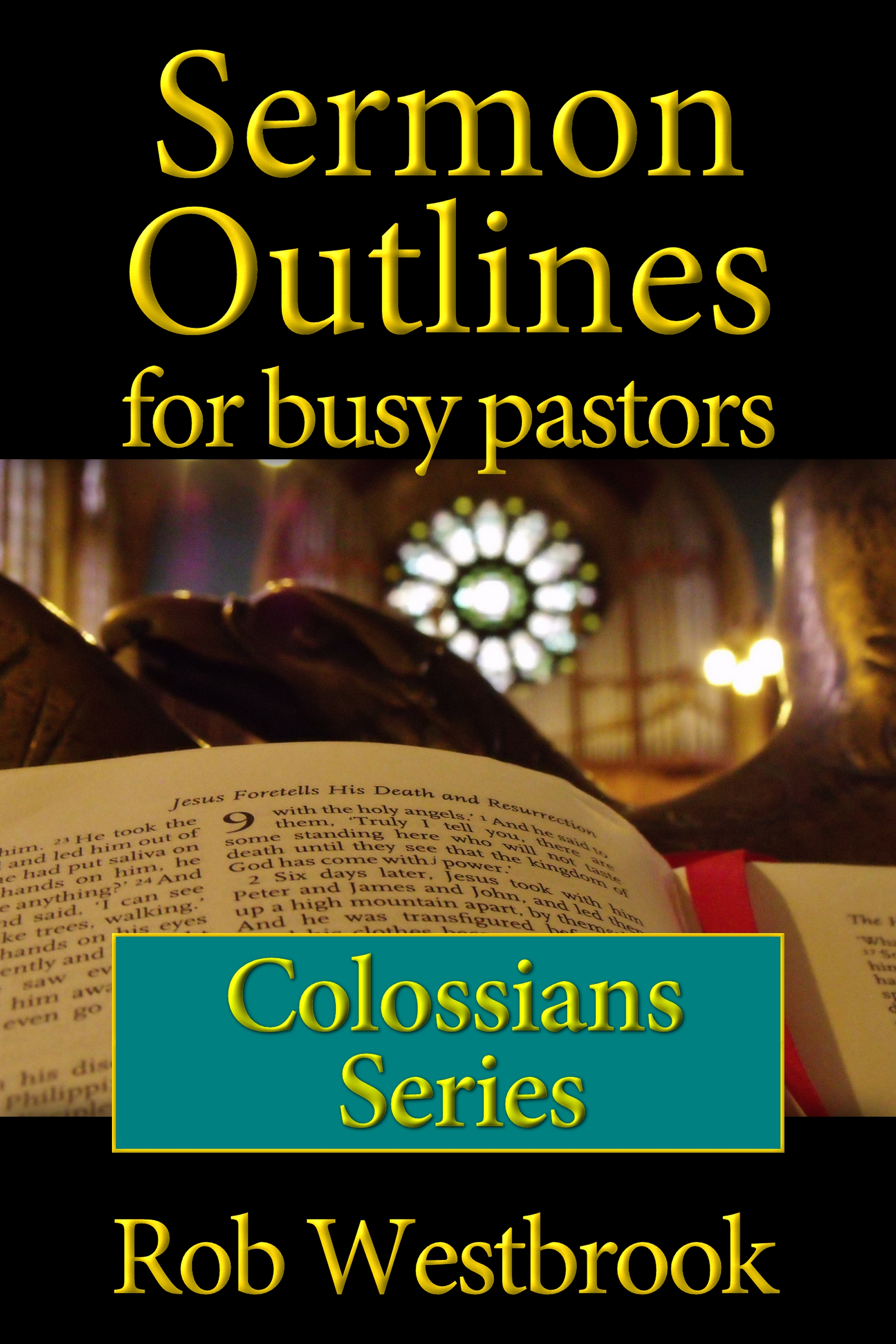 Sermon Outlines for Busy Pastors: Colossians Series, an Ebook by Rob  Westbrook