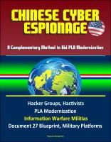 Progressive Management - Chinese Cyber Espionage: A Complementary Method to Aid PLA Modernization - Hacker Groups, Hactivists, PLA Modernization, Information Warfare Militias, Document 27 Blueprint, Military Platforms