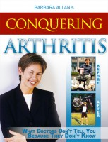 Barbara Allan - Conquering Arthritis: What Doctors Don't Tell You Because They Don't Know, Second Edition