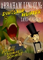 Bryan Thomas Schmidt - Abraham Lincoln: Dinosaur Hunter - Land of Legends