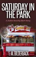 T. M. Bilderback - Saturday In The Park - A Justice Security Short Story