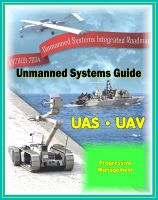 Progressive Management - 2009 - 2034 Unmanned Systems Integrated Roadmap - Unmanned Aircraft (UAS), Unmanned Aerial Vehicle (UAV), UGV Ground Vehicles, UMS Maritime Systems, Drones, Technologies, Current and Future Programs