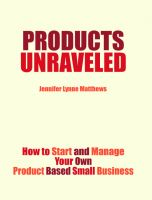 Jennifer Lynne Matthews - Fairbanks - Products Unraveled: How to Start and Manage Your Own Product Based Business