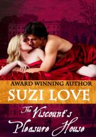 Suzi Love - The Viscount's Pleasure House (Irresistible Aristocrats Book 1)