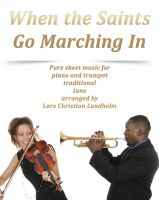 Pure Sheet Music - When the Saints Go Marching In Pure sheet music for piano and trumpet traditional tune arranged by Lars Christian Lundholm